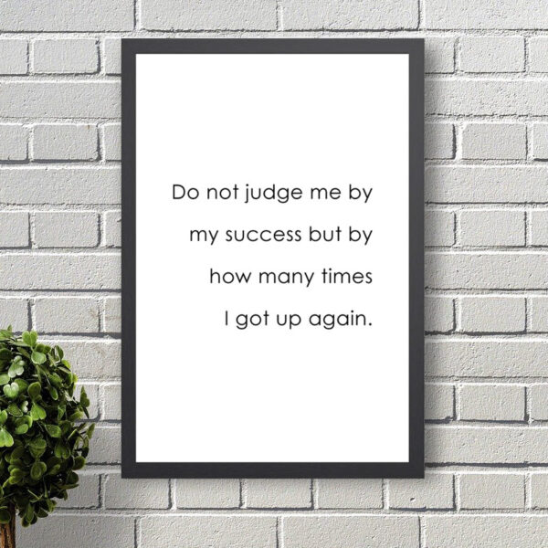 Printed Motivational Quote - Do not judge me by my success but by how many times I got up again.