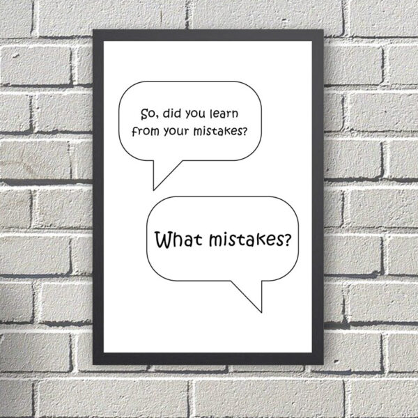 Printed Quote - So, did you learn from your mistakes? What mistakes?